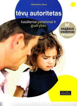 Tėvų autoritetas. Kasdieniai patarimai ir gudrybės