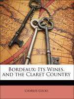 Bordeaux: Its Wines, and the Claret Country