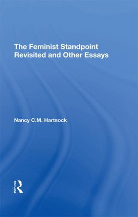 The Feminist Standpoint Revisited, And Other Essays