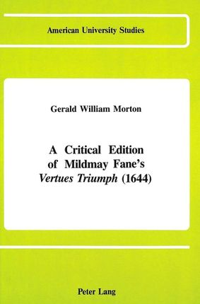 A Critical Edition of Mildmay Fane's «Vertues Triumph» (1644)