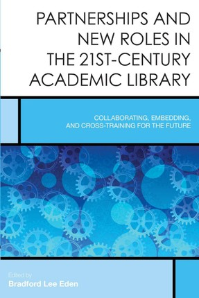 Partnerships and New Roles in the 21st-Century Academic Library