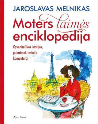 Moters laimės enciklopedija. Gyvenimiškos istorijos, patarimai, testai ir komentarai