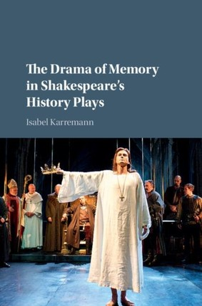 Drama of Memory in Shakespeare's History Plays